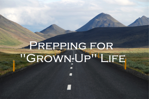 """open road; text overlay: Prepping for """"Grown-Up"""" Life"""