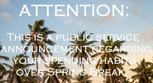 Palm Trees; Text Overlay: ATTENTION This is a Public Service Announcement Regarding Your Spending Habits over Spring Break