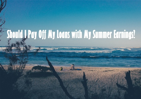 beach; text overlay: Should I Pay Off My Loans with My Summer Earnings?