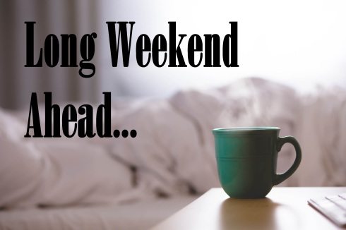 steaming coffee mug; text overlay: long weekend ahead...